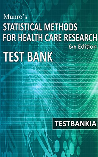 Munro's Statistical Methods for Health Care Research Sixth Edition TestBank: Test Bank Questions for the book Munro's Statistical Methods for Health Care Research Sixth Edition