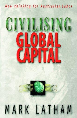 Civilising Global Capital: New thinking for Australian Labor