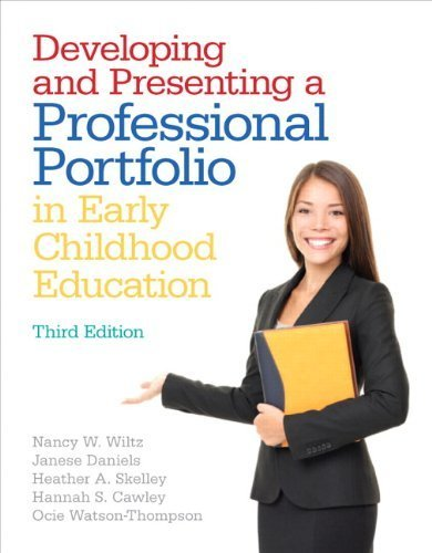 Developing and Presenting a Professional Portfolio in Early Childhood Education by Wiltz, Nancy W., Daniels, Janese S, Skelley, Heather A., Caw. (Pearson,2012) [Paperback] 3rd EDITION PDF