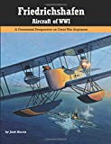 img - for Friedrichshafen Aircraft of WWI: A Centennial Perspective on Great War Airplanes (Great War Aviation) (Volume 21) book / textbook / text book