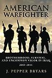 American Warfighter: Brotherhood, Survival, and Uncommon Valor in Iraq, 2003-2011