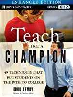 Teach Like a Champion, Enhanced Edition: 49 Techniques that Put Students on the Path to College (K-12)