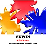 Edwin - kleckern (Kurzgeschichten 1) [German Edition] [Edwin, Mess: Short Stories, 1] | Stefan U. Frank