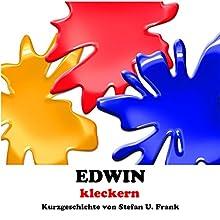 Edwin - kleckern (Kurzgeschichten 1) Hörbuch von Stefan U. Frank Gesprochen von: Stefan U. Frank