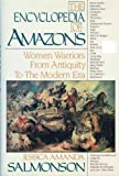 The Encyclopedia of Amazons: Women Warriors from Antiquity to the Modern Era (1557784205) by Salmonson, Jessica Amanda