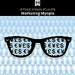 A Macat Analysis of Theodore Levitt's Marketing Myopia | Elissavet Mamali,Monique Diderich