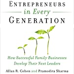 Entrepreneurs in Every Generation: How Successful Family Businesses Develop Their Next Leaders | Allan Cohen,Pramodita Sharma