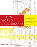Learn World Calligraphy: Discover African, Arabic, Chinese, Ethiopic, Greek, Hebrew, Indian, Japanese, Korean, Mongolian, Russian, Thai, Tibetan Calligraphy, and Beyond (0823033465) by Shepherd, Margaret