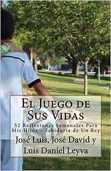 El Juego de Sus Vidas: 52 Reflexiones Semanales Para Mis Hijos