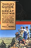 Traveler's Guide to the Great Sioux War: The Battlefields, Forts, And Related Sites Of America'S Greatest Indian War