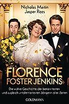 Florence Foster Jenkins: Die Wahre Geschichte Der Bekanntesten Und Zugleich Untalentiertesten Sängerin Aller Zeiten (german Edition)