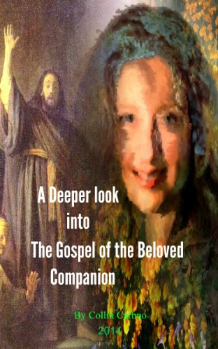 Book: A deeper look into The Gospel of the Beloved Companion by Collin Carbno
