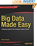 Big Data Made Easy: A Working Guide t...