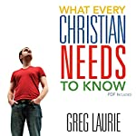 What Every Christian Needs to Know | Greg Laurie