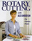 Rotary Cutting with Alex Anderson: Tips, Techniques and Projects (Quilting Basics) (1571200665) by Anderson, Alex