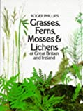 Grasses, Ferns, Mosses and Lichens of Great Britain (0330259598) by Roger Phillips