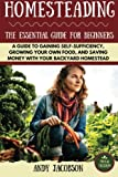 img - for Homesteading: The Essential Homesteading Guide to Gaining Self-Sufficiency, Growing Your Own Food, and Saving Money with Your Backyard Homestead book / textbook / text book