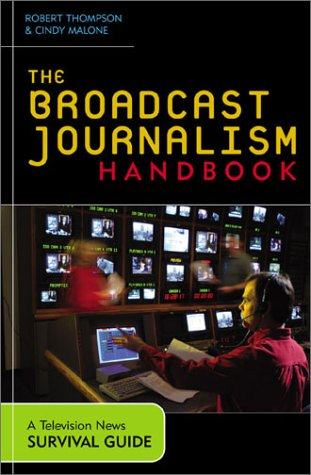 The Broadcast Journalism Handbook: A Television News...