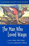 img - for The Man Who Loved Wasps: A Howard Ensign Evans Reader book / textbook / text book