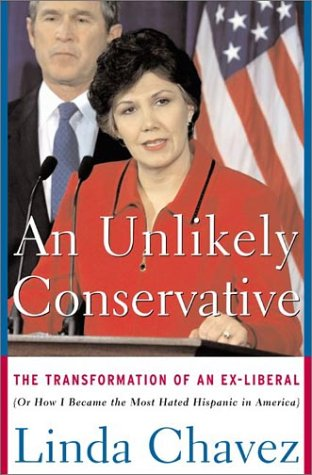 An Unlikely Conservative: The Transformation of an Ex-Liberal, LINDA, CHAVEZ
