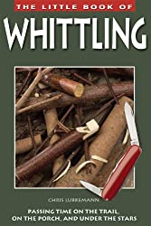 Little Book of Whittling, The: Passing Time on the Trail, on the Porch, and Under the Stars