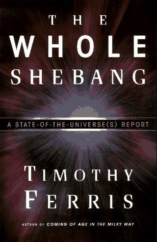The Whole Shebang: A State-of-the-Universe(s) Report, Timothy Ferris