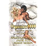 Orgasmizer9000 and other stories ~ Angelique Anjou