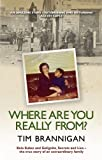 img - for Where Are You Really From?: Kola Kubes and Gelignite, Secrets and Lies - the true story of an extraordinary family by Tim Brannigan (15-Apr-2010) Paperback book / textbook / text book