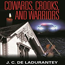 Cowards, Crooks, and Warriors | Livre audio Auteur(s) : J. C. De Ladurantey Narrateur(s) : J. C. De Ladurantey