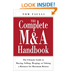 The Complete M&A Handbook: The Ultimate Guide to Buying, Selling, Merging, or Valuing a Business for Maximum Return