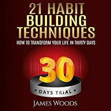 21 Habit Building Techniques: How to Transform Your Life in 30 Days (       UNABRIDGED) by James Woods Narrated by Christopher Wyles