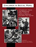 img - for Children in Social Peril: A Community Vision for Preserving Family Care of African American Children and Youths book / textbook / text book