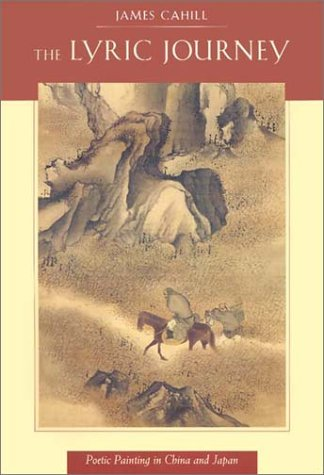 The Lyric Journey: Poetic Painting in China and Japan (The Edwin O.Reischauer Lectures)