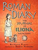 Roman Diary: The Journal of Iliona, A Young Slave