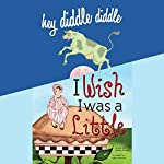 Hey Diddle Diddle; & I Wish I Was a Little | Melissa Everett