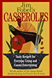Jim Fobel's Casseroles: Tasty Recipes for Everyday Living and Casual Entertaining