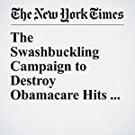 The Swashbuckling Campaign to Destroy Obamacare Hits a Wall | Robert Pear,Reed Abelson