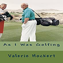 As I Was Golfing Audiobook by Valerie Hockert Narrated by James Killavey