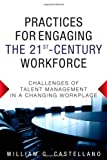 img - for Practices for Engaging the 21st Century Workforce: Challenges of Talent Management in a Changing Workplace book / textbook / text book
