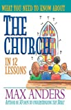 What You Need to Know About the Church in 12 Lessons: The What You Need to Know Study Guide Series (We Believe!) (0785211535) by Anders, Max