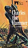 img - for CHARLES THE HAMMER -The Story of Charles Martel (originally The Hammer of Gaul) book / textbook / text book