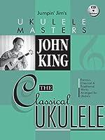 John King The Classical Ukulele Uke Book/Cd (Jumpin' Jim'S Ukulele Masters)