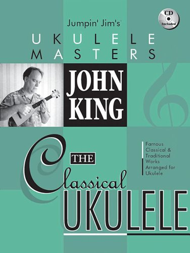 John King - The Classical Ukulele (Jumpin' Jim's Ukulele Masters)