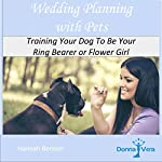 Wedding Planning with Pets: Training Your Dog to Be Your Ring Bearer or Flower Girl: Donna Vera Weddings, Book 2 | Hannah Benson