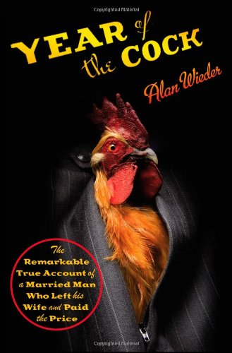 Year Of The Cock: The Remarkable True Account Of A Married Man Who Left His Wife And Paid The Price front-1042312