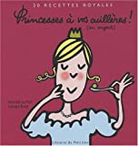 echange, troc Nathalie Le Foll, Soledad Bravi - Princesses à vos cuillères ! (en argent) : 30 Recettes royales