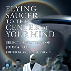 Flying Saucer to the Center of Your Mind: Selected Writings of John A. Keel Hörbuch von John A. Keel Gesprochen von: Michael Hacker