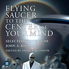 Flying Saucer to the Center of Your Mind: Selected Writings of John A. Keel (       UNABRIDGED) by John A. Keel Narrated by Michael Hacker