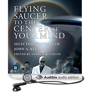 Flying Saucer to the Center of Your Mind: Selected Writings of John A. Keel (Unabridged)