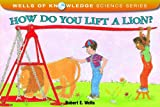 How Do You Lift a Lion? (Wells of Knowledge Science Series)